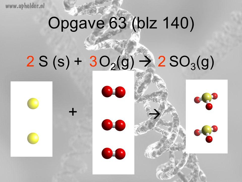 Opgave 63 (blz 140) S (s) + O 2 (g)  SO 3 (g) +  322