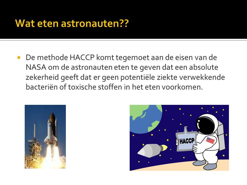  De methode HACCP komt tegemoet aan de eisen van de NASA om de astronauten eten te geven dat een absolute zekerheid geeft dat er geen potentiële ziek