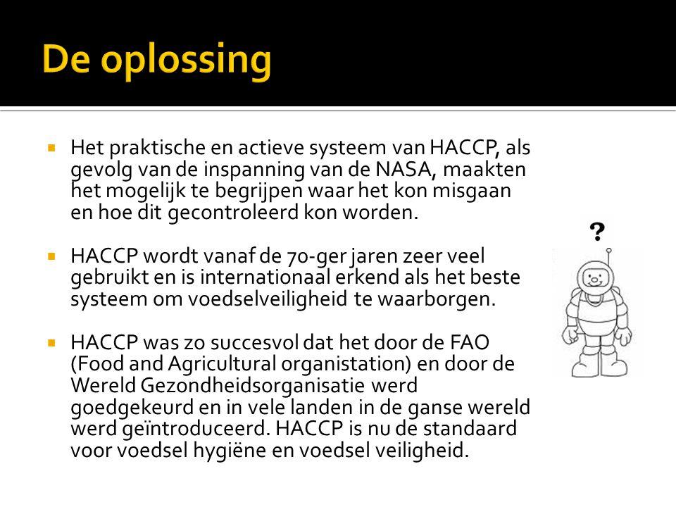  Het praktische en actieve systeem van HACCP, als gevolg van de inspanning van de NASA, maakten het mogelijk te begrijpen waar het kon misgaan en hoe