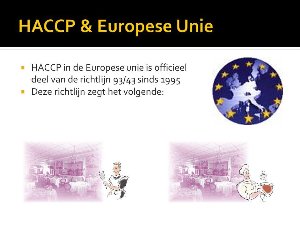  HACCP in de Europese unie is officieel deel van de richtlijn 93/43 sinds 1995  Deze richtlijn zegt het volgende: