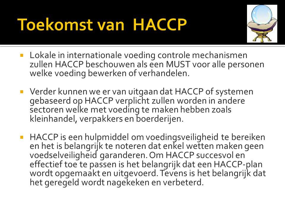  Lokale in internationale voeding controle mechanismen zullen HACCP beschouwen als een MUST voor alle personen welke voeding bewerken of verhandelen.