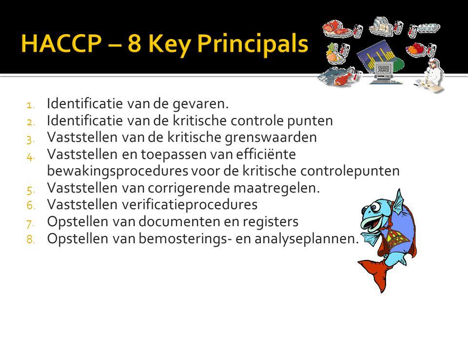 1. Identificatie van de gevaren. 2. Identificatie van de kritische controle punten 3. Vaststellen van de kritische grenswaarden 4. Vaststellen en toep