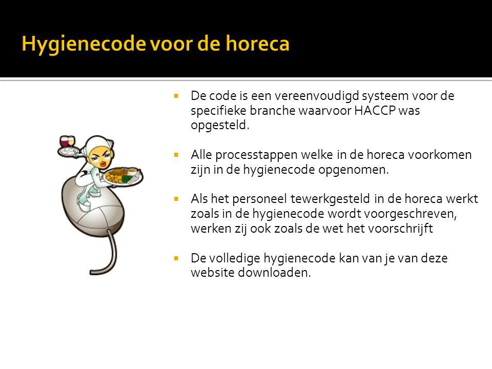  De code is een vereenvoudigd systeem voor de specifieke branche waarvoor HACCP was opgesteld.  Alle processtappen welke in de horeca voorkomen zijn