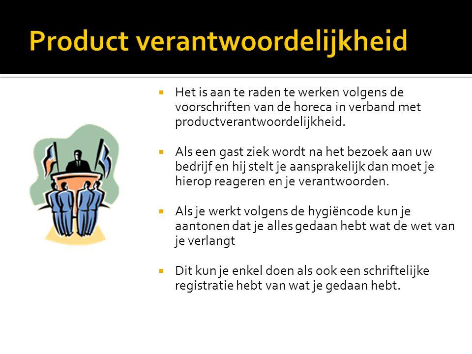 Het is aan te raden te werken volgens de voorschriften van de horeca in verband met productverantwoordelijkheid.  Als een gast ziek wordt na het be