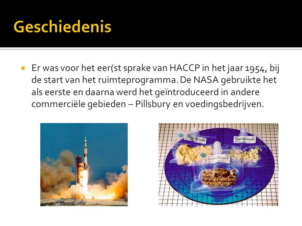  Er was voor het eer(st sprake van HACCP in het jaar 1954, bij de start van het ruimteprogramma. De NASA gebruikte het als eerste en daarna werd het
