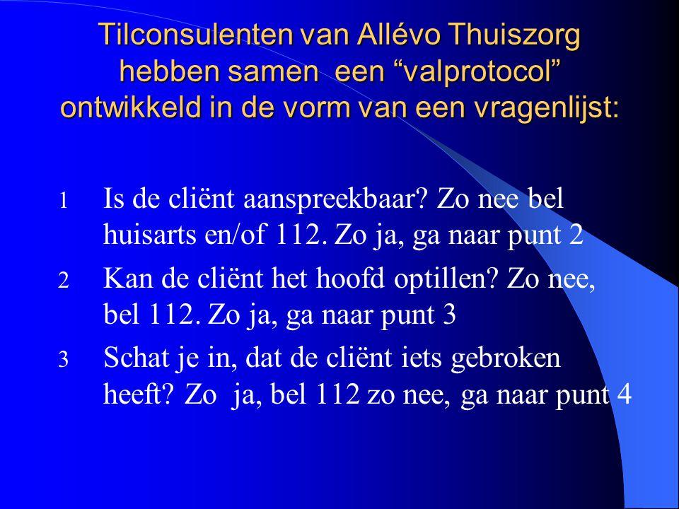 """Tilconsulenten van Allévo Thuiszorg hebben samen een """"valprotocol"""" ontwikkeld in de vorm van een vragenlijst: 1 Is de cliënt aanspreekbaar? Zo nee bel"""