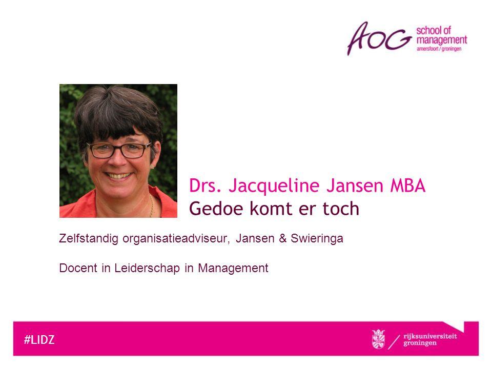 Zelfstandig organisatieadviseur, Jansen & Swieringa Docent in Leiderschap in Management #LIDZ Drs. Jacqueline Jansen MBA Gedoe komt er toch