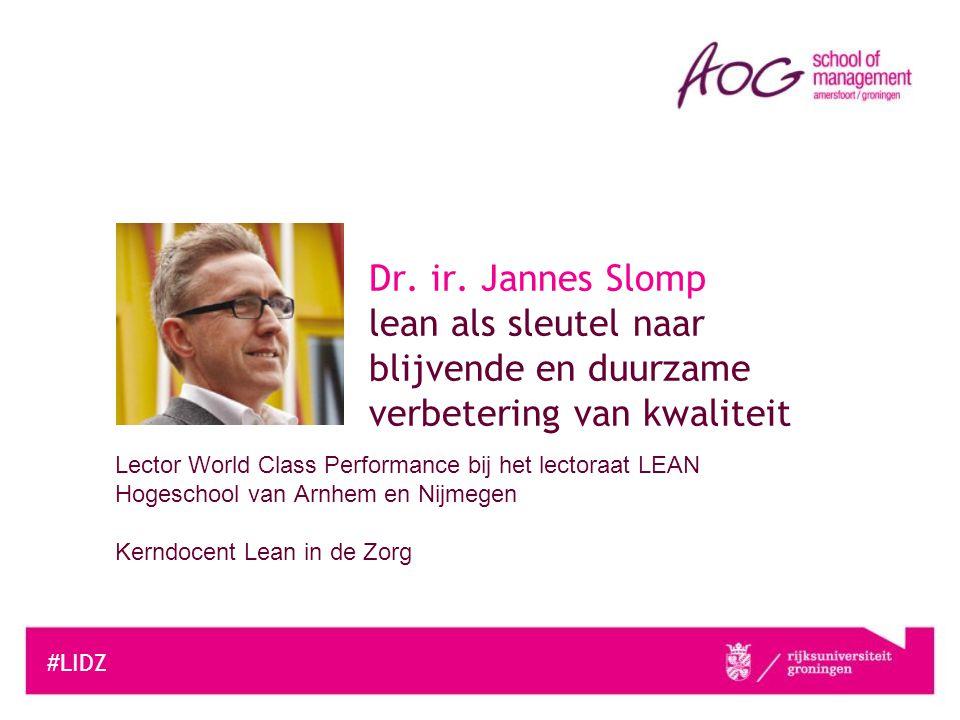 Lector World Class Performance bij het lectoraat LEAN Hogeschool van Arnhem en Nijmegen Kerndocent Lean in de Zorg #LIDZ Dr. ir. Jannes Slomp lean als