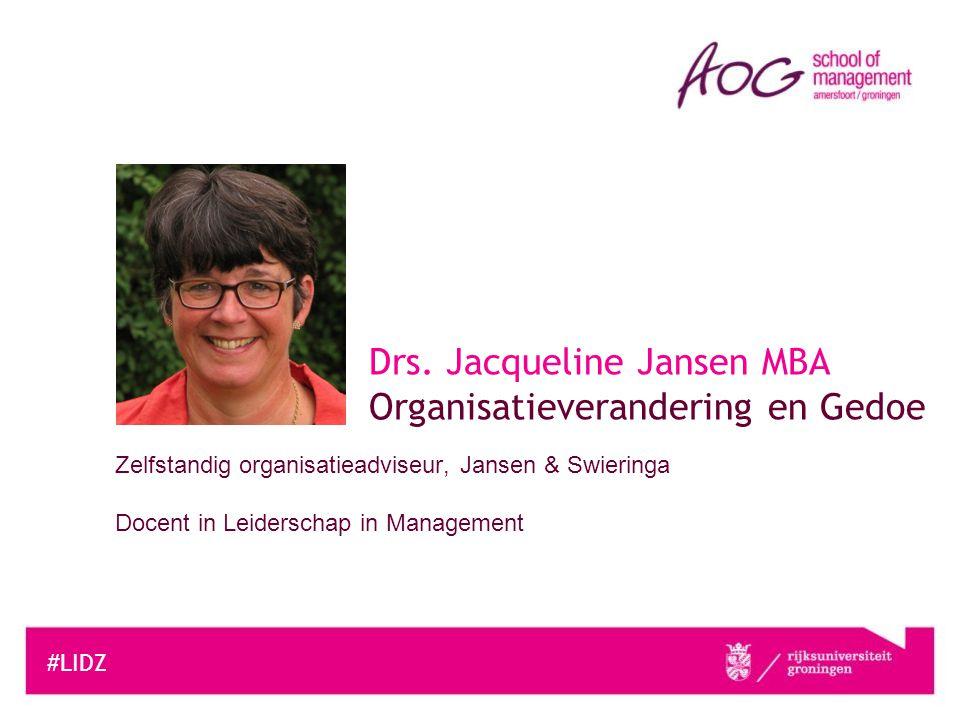 Zelfstandig organisatieadviseur, Jansen & Swieringa Docent in Leiderschap in Management #LIDZ Drs. Jacqueline Jansen MBA Organisatieverandering en Ged