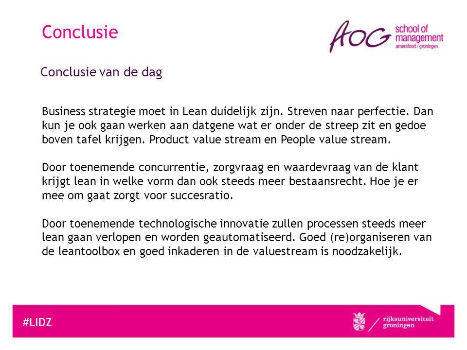 #LIDZ Conclusie Conclusie van de dag Business strategie moet in Lean duidelijk zijn. Streven naar perfectie. Dan kun je ook gaan werken aan datgene wa