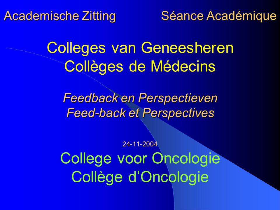 Academische Zitting Séance Académique Feedback en Perspectieven Feed-back et Perspectives Academische Zitting Séance Académique Colleges van Geneesher