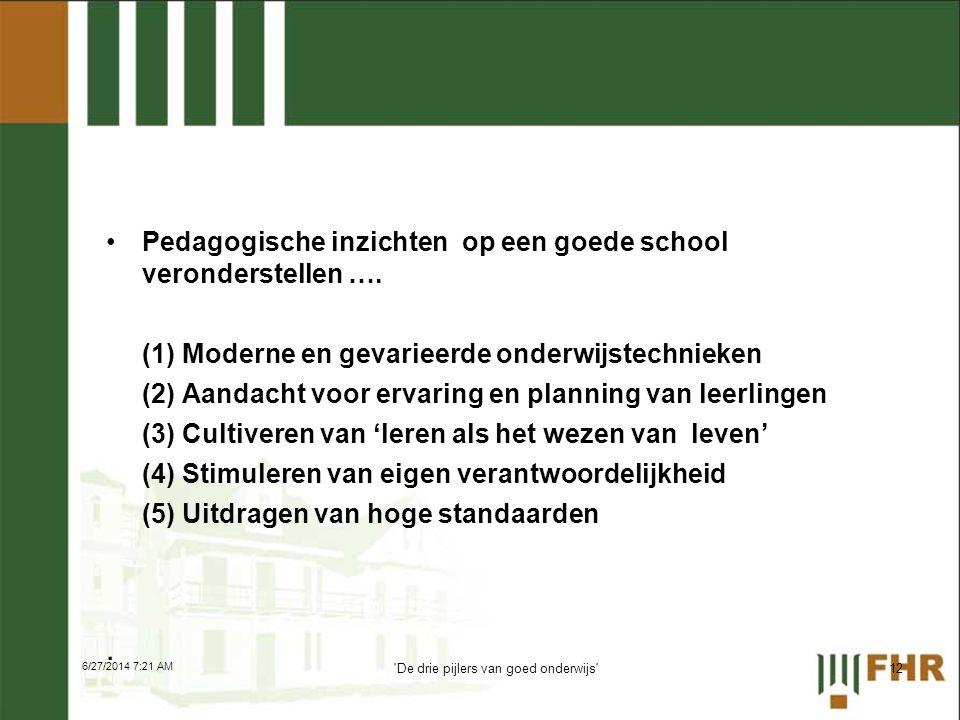 •Pedagogische inzichten op een goede school veronderstellen …. (1) Moderne en gevarieerde onderwijstechnieken (2) Aandacht voor ervaring en planning v