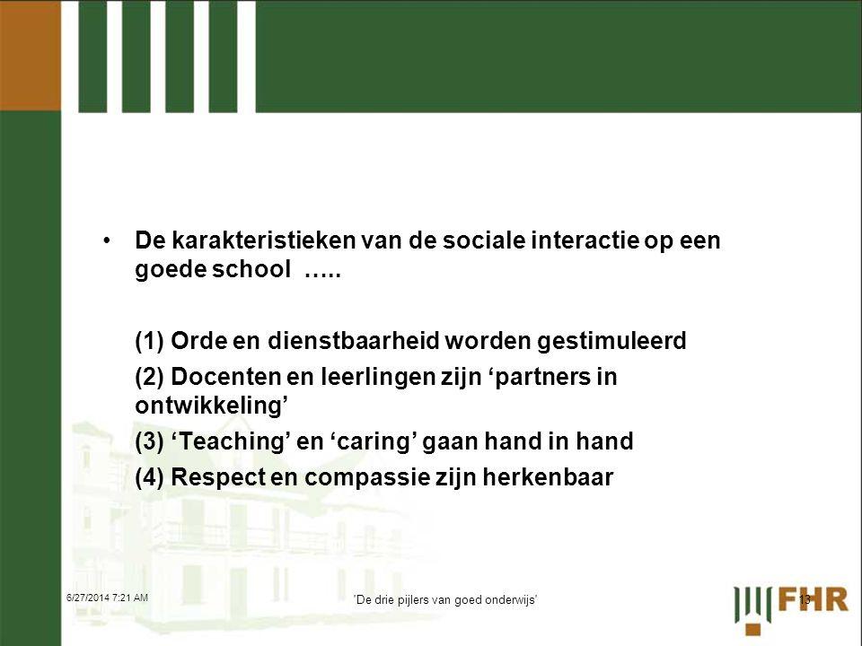 •De karakteristieken van de sociale interactie op een goede school ….. (1) Orde en dienstbaarheid worden gestimuleerd (2) Docenten en leerlingen zijn