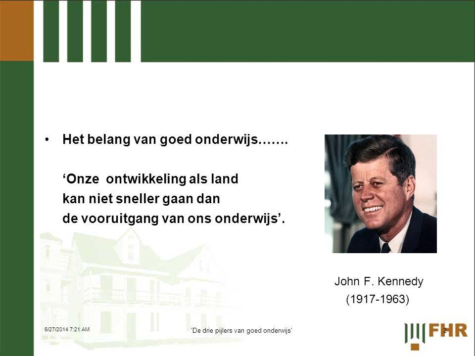 •Het belang van goed onderwijs……. 'Onze ontwikkeling als land kan niet sneller gaan dan de vooruitgang van ons onderwijs'. John F. Kennedy (1917-1963)
