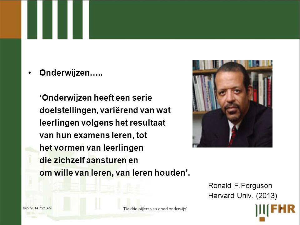 •Onderwijzen….. 'Onderwijzen heeft een serie doelstellingen, variërend van wat leerlingen volgens het resultaat van hun examens leren, tot het vormen