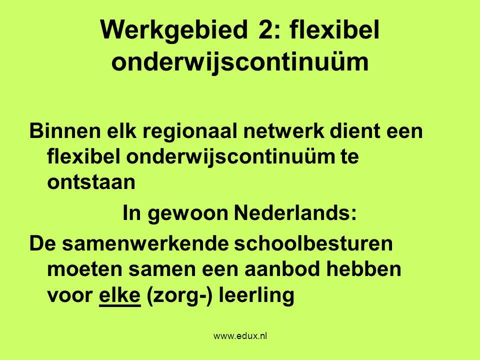 www.edux.nl Werkgebied 2: flexibel onderwijscontinuüm Binnen elk regionaal netwerk dient een flexibel onderwijscontinuüm te ontstaan In gewoon Nederla