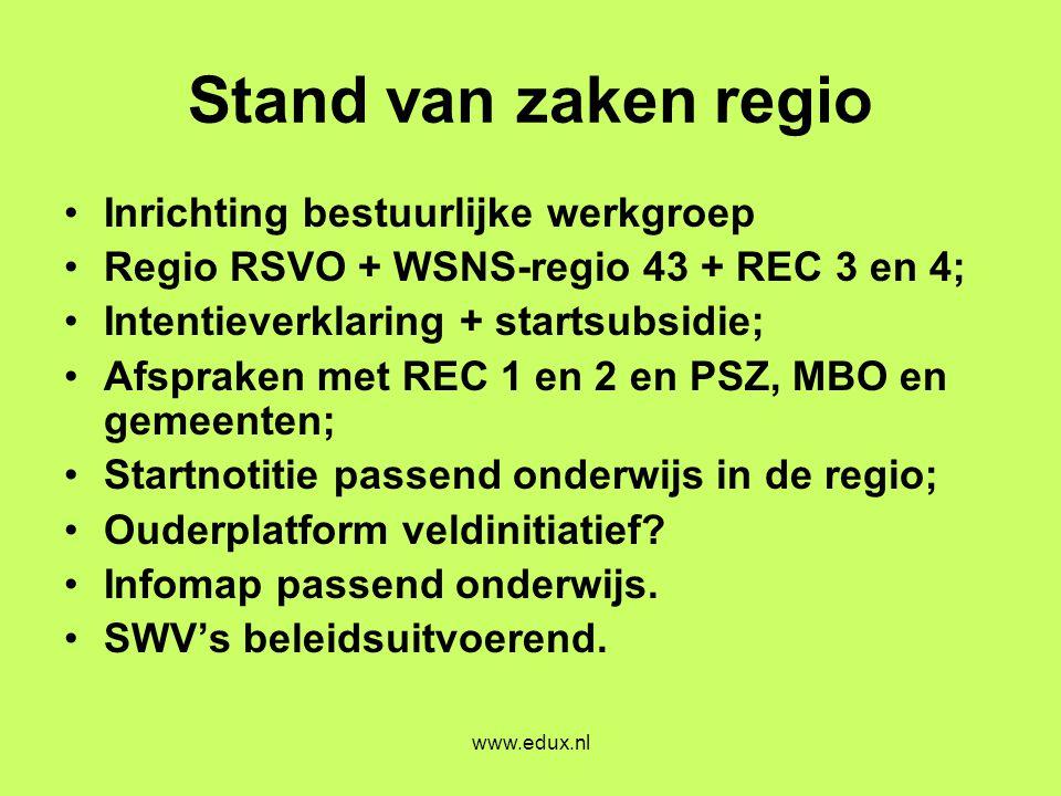 www.edux.nl Stand van zaken regio •Inrichting bestuurlijke werkgroep •Regio RSVO + WSNS-regio 43 + REC 3 en 4; •Intentieverklaring + startsubsidie; •A