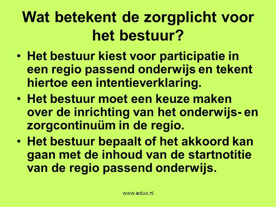 www.edux.nl Wat betekent de zorgplicht voor het bestuur? •Het bestuur kiest voor participatie in een regio passend onderwijs en tekent hiertoe een int