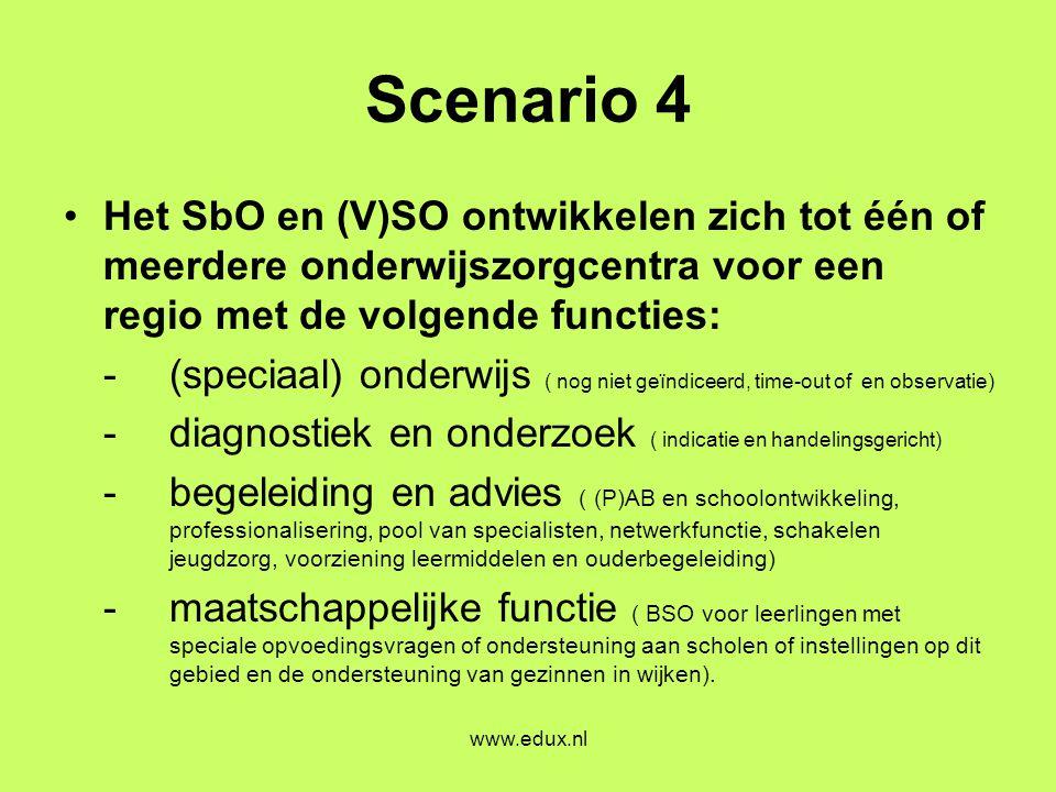 www.edux.nl Scenario 4 •Het SbO en (V)SO ontwikkelen zich tot één of meerdere onderwijszorgcentra voor een regio met de volgende functies: - (speciaal