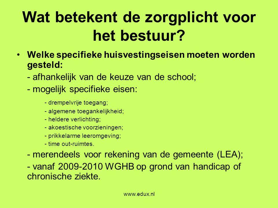 www.edux.nl Wat betekent de zorgplicht voor het bestuur? •Welke specifieke huisvestingseisen moeten worden gesteld: - afhankelijk van de keuze van de