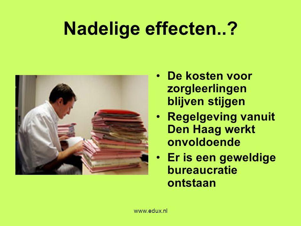 www.edux.nl Nadelige effecten..? •De kosten voor zorgleerlingen blijven stijgen •Regelgeving vanuit Den Haag werkt onvoldoende •Er is een geweldige bu