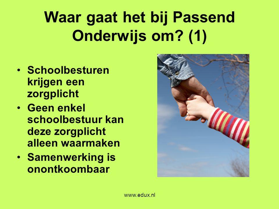 www.edux.nl Waar gaat het bij Passend Onderwijs om? (1) •Schoolbesturen krijgen een zorgplicht •Geen enkel schoolbestuur kan deze zorgplicht alleen wa