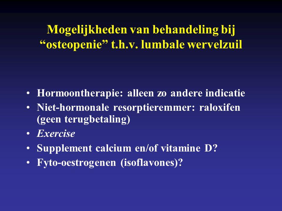 """Mogelijkheden van behandeling bij """"osteopenie"""" t.h.v. lumbale wervelzuil •Hormoontherapie: alleen zo andere indicatie •Niet-hormonale resorptieremmer:"""