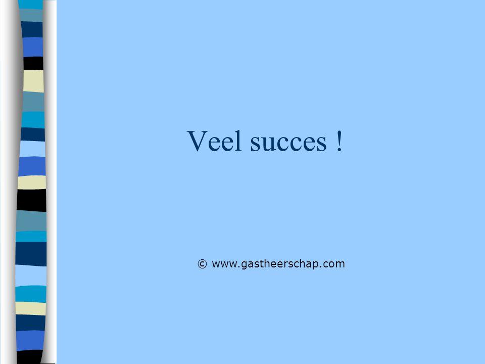 Veel succes ! © www.gastheerschap.com
