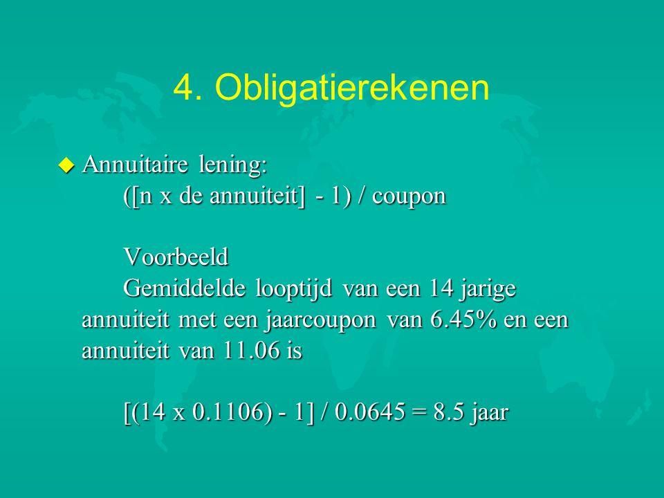 4. Obligatierekenen u Annuitaire lening: ([n x de annuiteit] - 1) / coupon Voorbeeld Gemiddelde looptijd van een 14 jarige annuiteit met een jaarcoupo