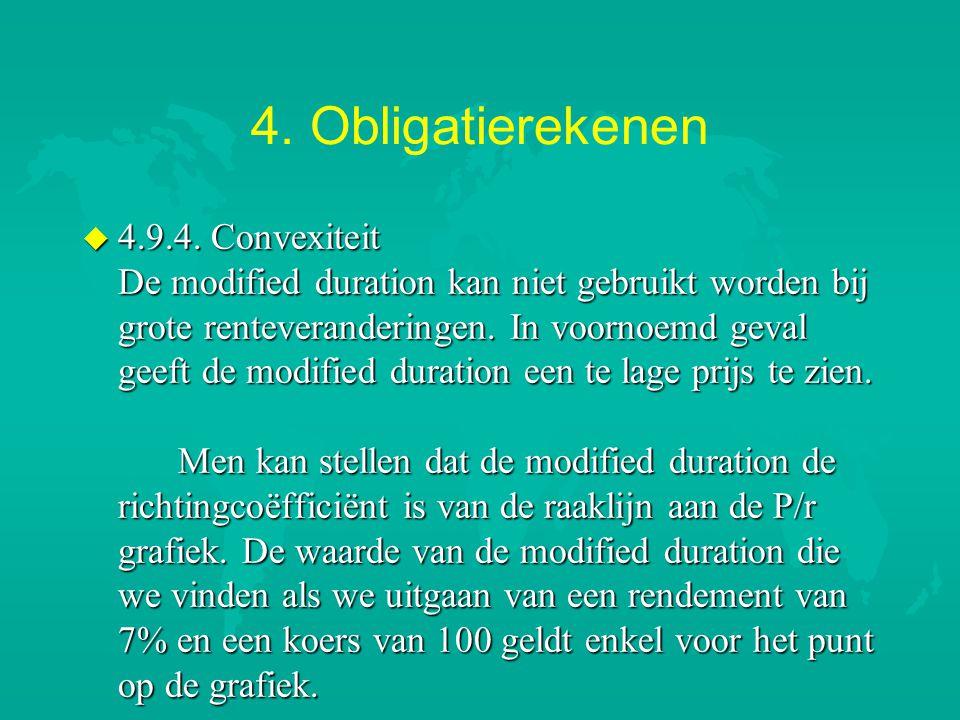 4. Obligatierekenen u 4.9.4. Convexiteit De modified duration kan niet gebruikt worden bij grote renteveranderingen. In voornoemd geval geeft de modif