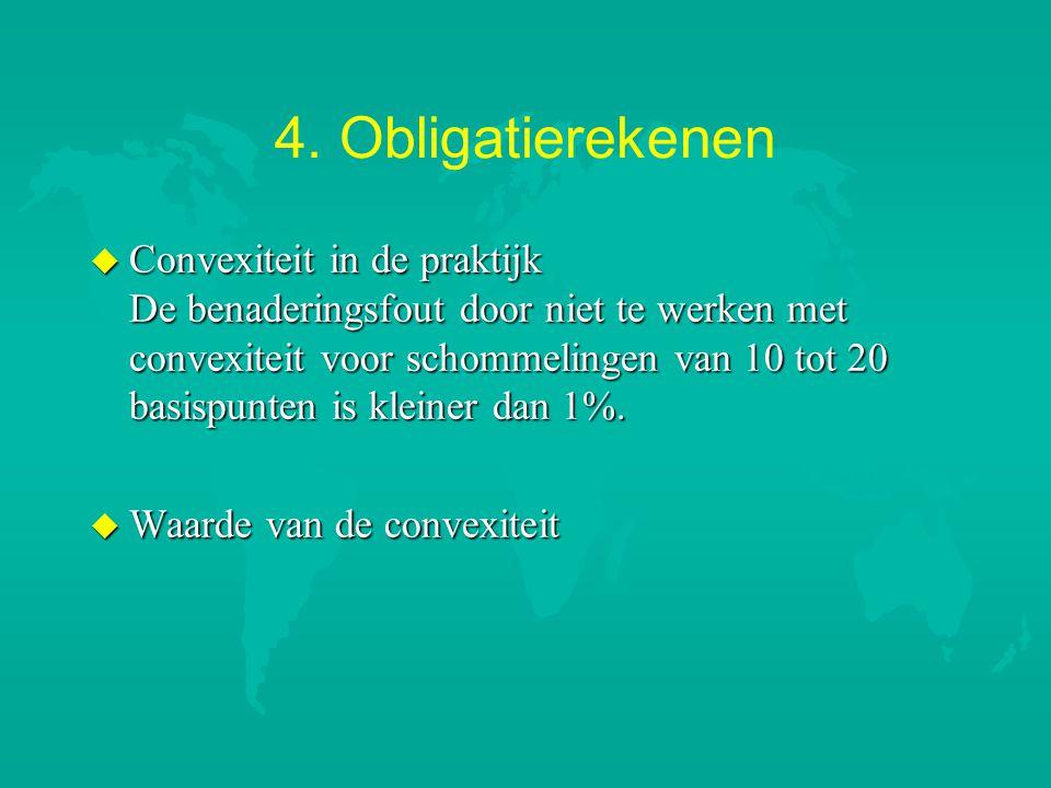 4. Obligatierekenen u Convexiteit in de praktijk De benaderingsfout door niet te werken met convexiteit voor schommelingen van 10 tot 20 basispunten i