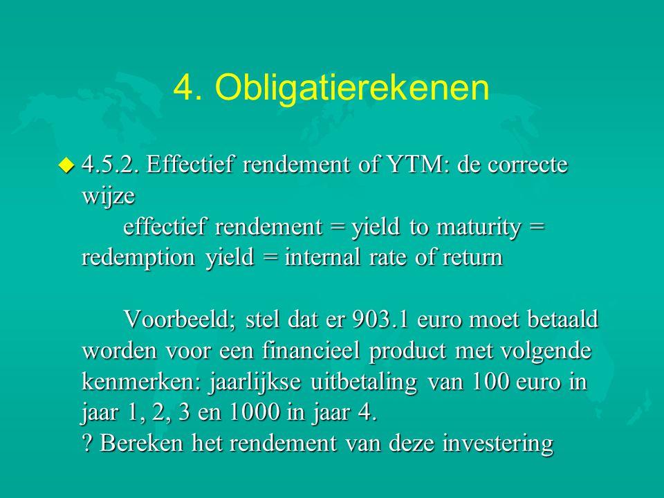 4. Obligatierekenen u 4.5.2. Effectief rendement of YTM: de correcte wijze effectief rendement = yield to maturity = redemption yield = internal rate
