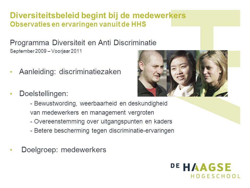Diversiteitsbeleid begint bij de medewerkers Observaties en ervaringen vanuit de HHS Programma Diversiteit en Anti Discriminatie September 2009 – Voor