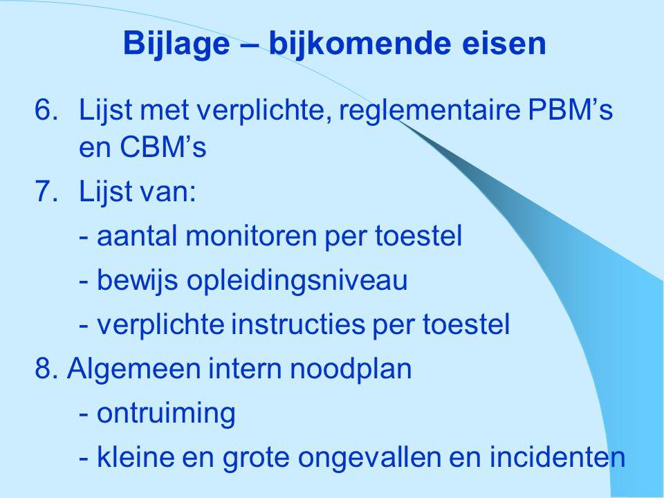 Bijlage – bijkomende eisen 6. Lijst met verplichte, reglementaire PBM's en CBM's 7. Lijst van: - aantal monitoren per toestel - bewijs opleidingsnivea