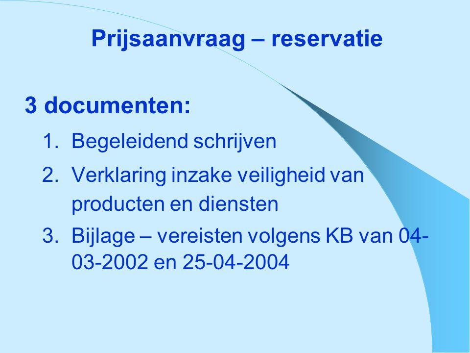 Prijsaanvraag – reservatie 3 documenten: 1. Begeleidend schrijven 2. Verklaring inzake veiligheid van producten en diensten 3. Bijlage – vereisten vol