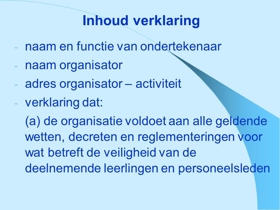 Inhoud verklaring - naam en functie van ondertekenaar - naam organisator - adres organisator – activiteit - verklaring dat: (a) de organisatie voldoet