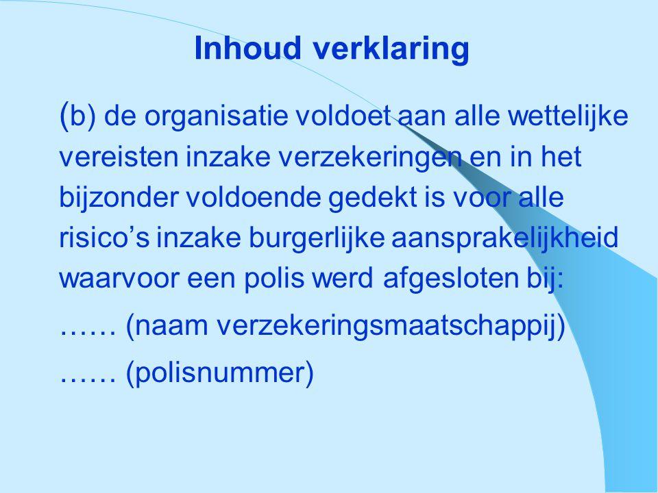 Inhoud verklaring ( b) de organisatie voldoet aan alle wettelijke vereisten inzake verzekeringen en in het bijzonder voldoende gedekt is voor alle ris