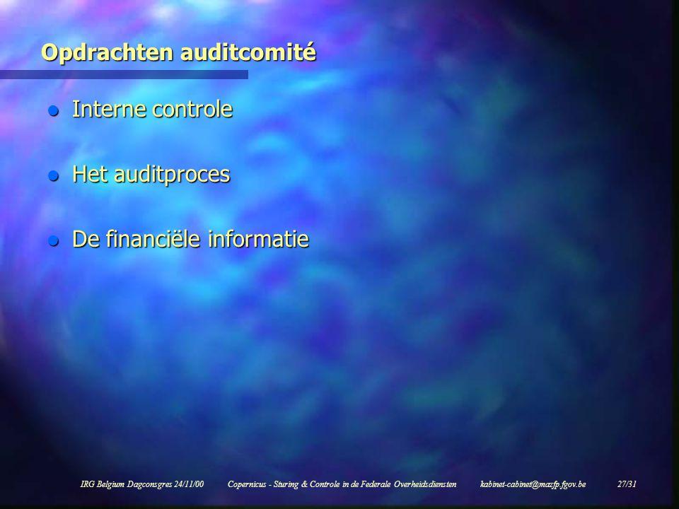 IRG Belgium Dagconsgres 24/11/00Copernicus - Sturing & Controle in de Federale Overheidsdiensten kabinet-cabinet@mazfp.fgov.be 27/31 Opdrachten auditcomité l Interne controle l Het auditproces l De financiële informatie