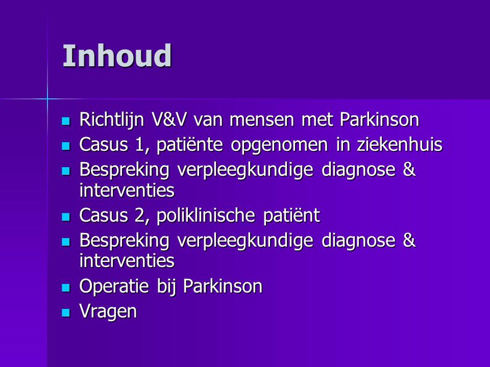 Inhoud  Richtlijn V&V van mensen met Parkinson  Casus 1, patiënte opgenomen in ziekenhuis  Bespreking verpleegkundige diagnose & interventies  Cas