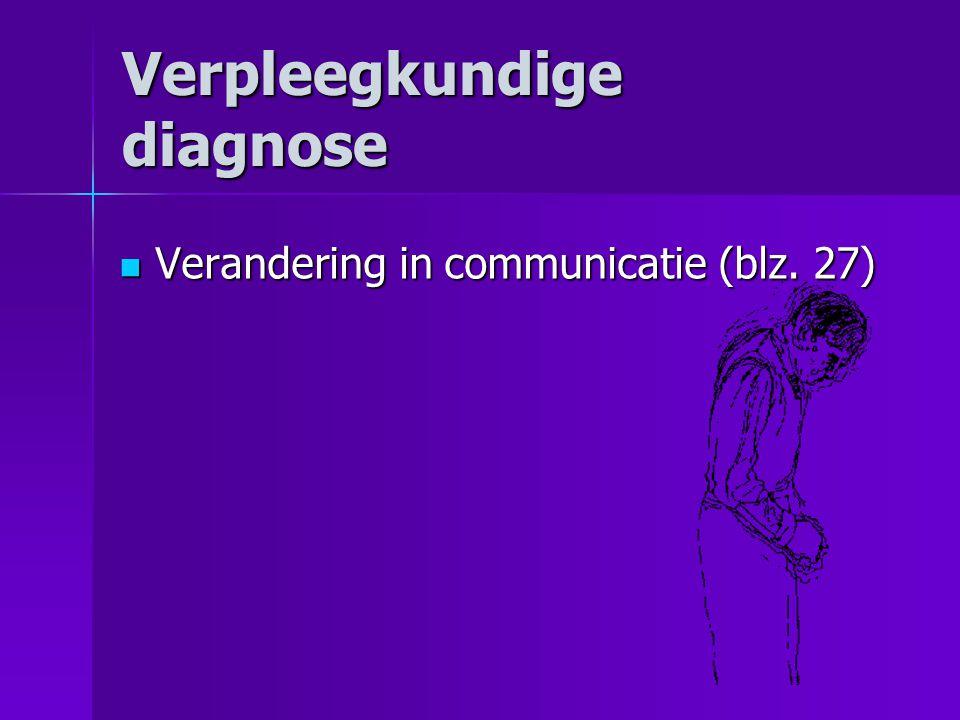 Verpleegkundige diagnose  Verandering in communicatie (blz. 27)