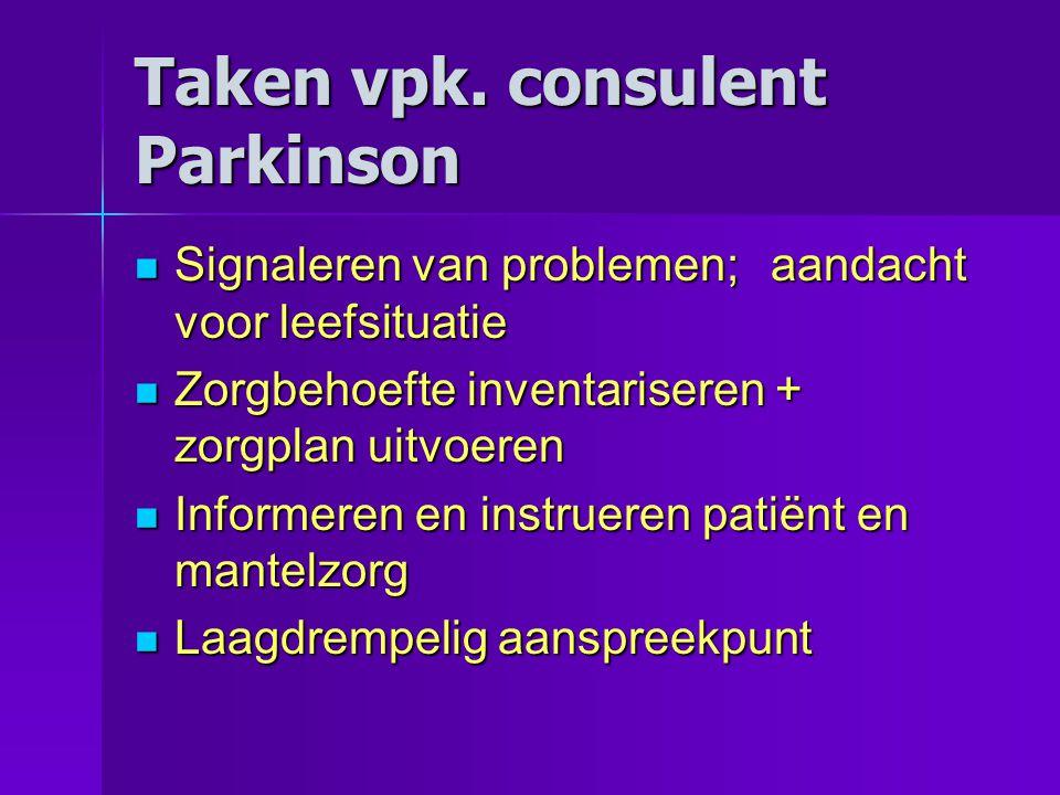 Taken vpk. consulent Parkinson  Signaleren van problemen; aandacht voor leefsituatie  Zorgbehoefte inventariseren + zorgplan uitvoeren  Informeren