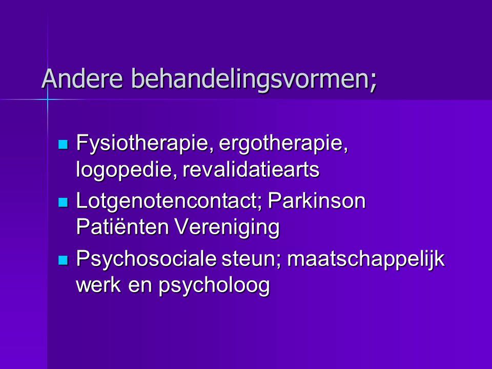 Andere behandelingsvormen;  Fysiotherapie, ergotherapie, logopedie, revalidatiearts  Lotgenotencontact; Parkinson Patiënten Vereniging  Psychosocia