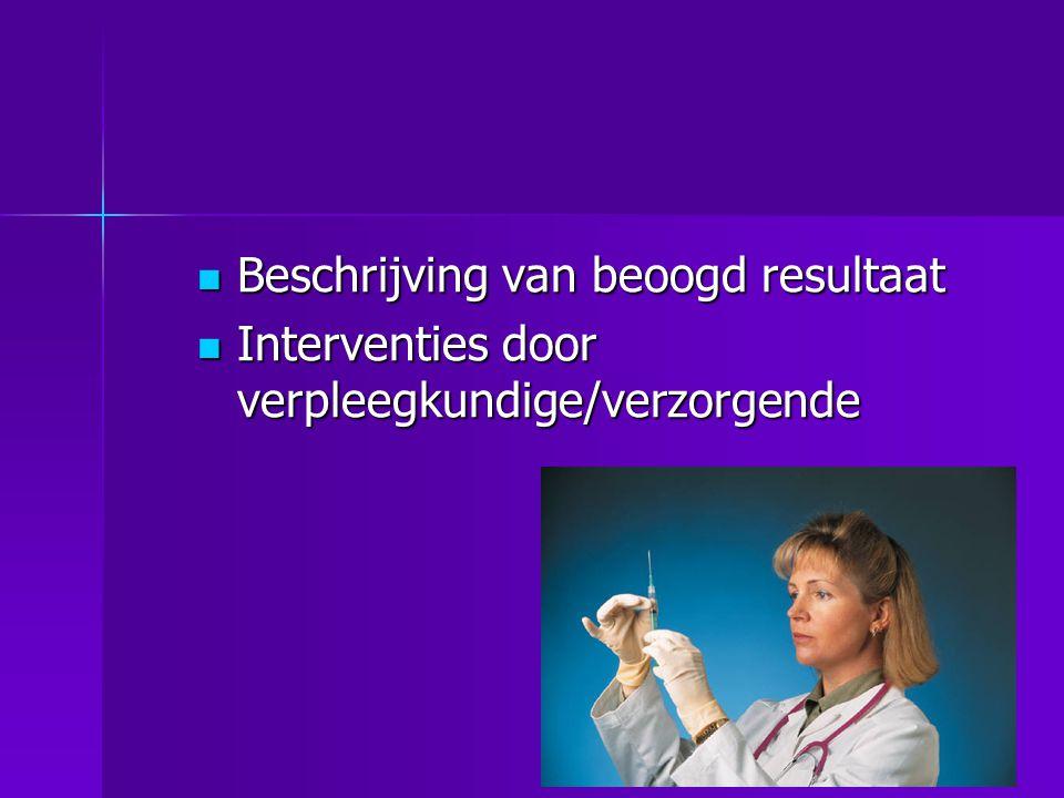  Beschrijving van beoogd resultaat  Interventies door verpleegkundige/verzorgende
