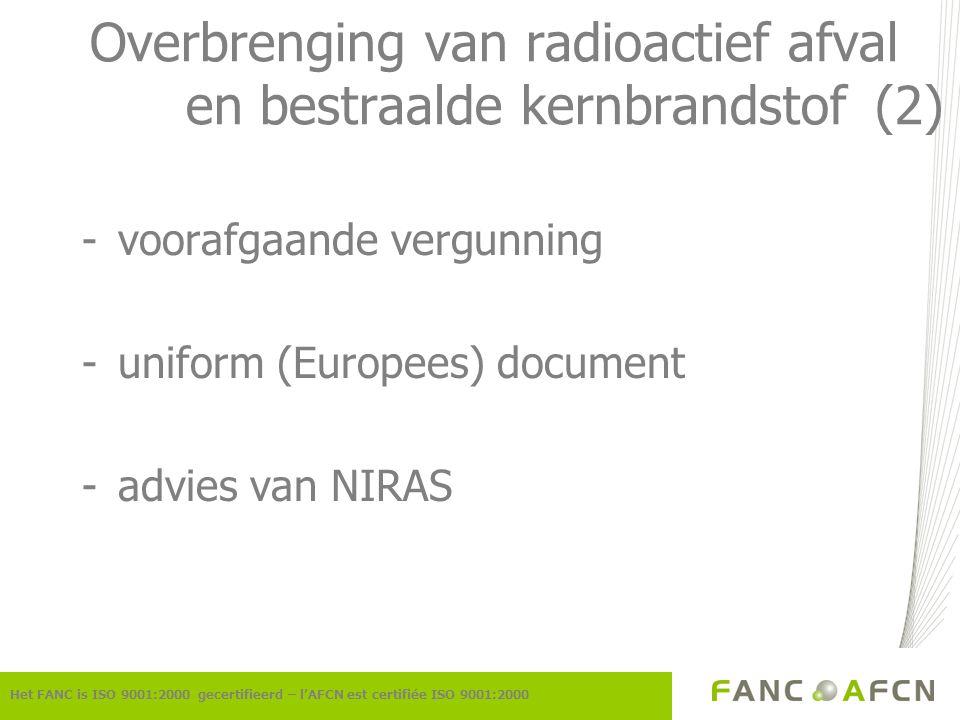 Overbrenging van radioactief afval en bestraalde kernbrandstof (2) -voorafgaande vergunning -uniform (Europees) document -advies van NIRAS Het FANC is