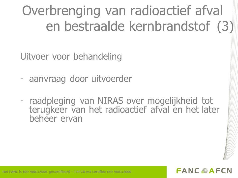 Overbrenging van radioactief afval en bestraalde kernbrandstof (3) Uitvoer voor behandeling -aanvraag door uitvoerder -raadpleging van NIRAS over moge