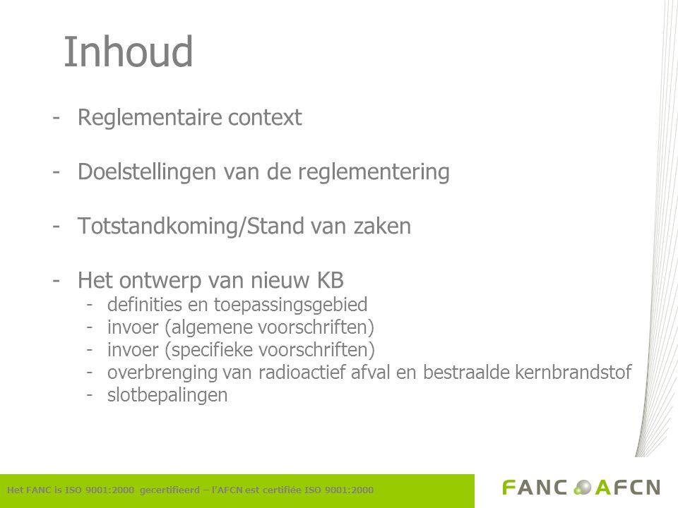 Inhoud -Reglementaire context -Doelstellingen van de reglementering -Totstandkoming/Stand van zaken -Het ontwerp van nieuw KB -definities en toepassin