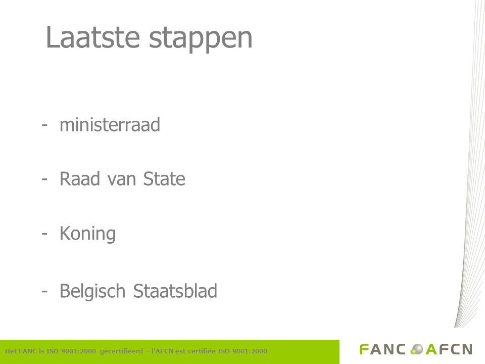 Laatste stappen -ministerraad -Raad van State -Koning -Belgisch Staatsblad Het FANC is ISO 9001:2000 gecertifieerd – l'AFCN est certifiée ISO 9001:200