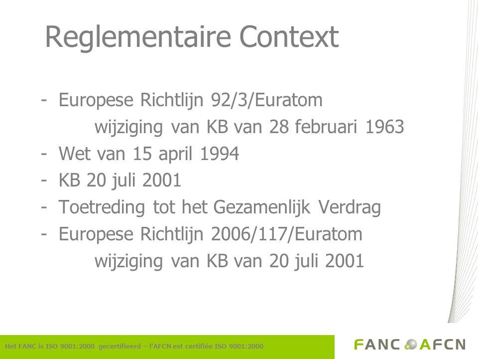 Reglementaire Context -Europese Richtlijn 92/3/Euratom wijziging van KB van 28 februari 1963 -Wet van 15 april 1994 -KB 20 juli 2001 -Toetreding tot h