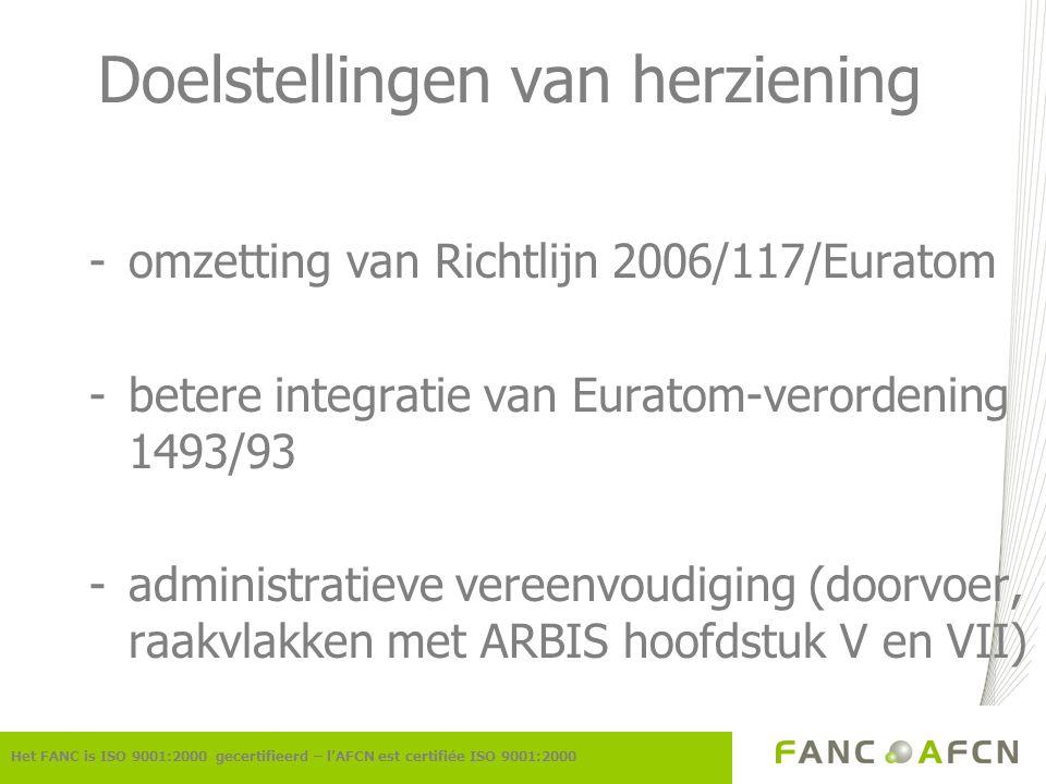 Doelstellingen van herziening -omzetting van Richtlijn 2006/117/Euratom -betere integratie van Euratom-verordening 1493/93 -administratieve vereenvoud