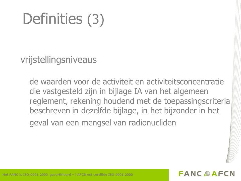 Definities (3) vrijstellingsniveaus de waarden voor de activiteit en activiteitsconcentratie die vastgesteld zijn in bijlage IA van het algemeen regle